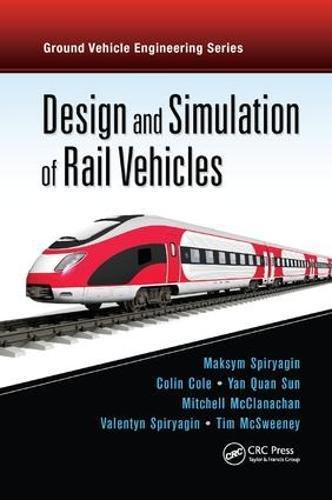 Design and Simulation of Rail Vehicles (Ground Vehicle Engineering)