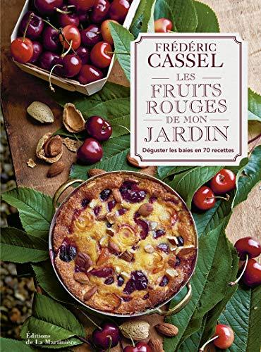 Les fruits rouges de mon jardin - Déguster les baies en 70 recettes