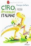 Scarica Libro Ciro Il piccolo dinosauro italiano Ediz a colori (PDF,EPUB,MOBI) Online Italiano Gratis