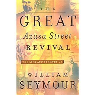 The Great Azusa Street Revival: The Life and Sermons of William Seymour (English Edition)