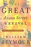 The Great Azusa Street Revival: The Life and Sermons of William Seymour