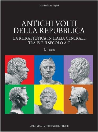 Antichi volti della Repubblica. La ritrattistica in Italia centrale tra IV e II secolo a. C.