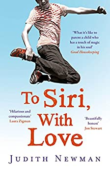 To Siri, With Love: A mother, her autistic son, and the kindness of a machine (English Edition) di [Newman, Judith]
