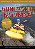 Whitewater Kayaking with Ken Whiting: Essential Strokes, Skills and Safety Techniques for All Paddlers!