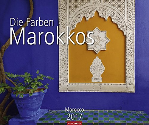 Die Farben Marokkos - Kalender 2017 (Marokko-kalender)