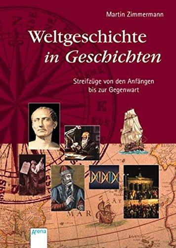 Weltgeschichte in Geschichten: Streifzüge von den Anfängen bis zur Gegenwart