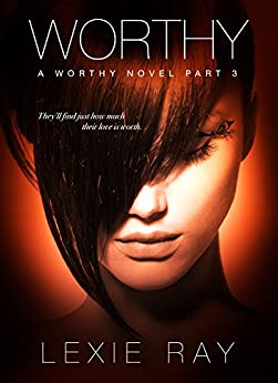 WORTHY, Part 3 (The Worthy Series) by [Ray, Lexie]