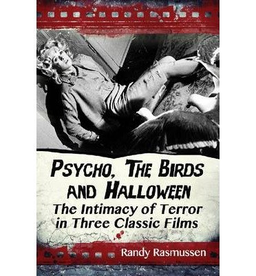 [(Psycho, the Birds and Halloween: The Intimacy of Terror in Three Classic Films)] [Author: Randy Rasmussen] published on (February, 2014)