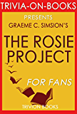 The Rosie Project: A Novel By Graeme Simsion (Trivia-On-Books) (The Rosie Project & The Rosie Effect Bundle Book 1)