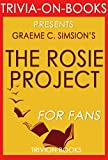 Trivia: The Rosie Project: A Novel By Graeme Simsion (Trivia-On-Books) (The Rosie Project & The Rosie Effect Bundle Book 1) (English Edition)