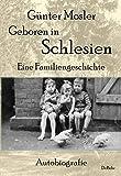Geboren in Schlesien ? Eine Familiengeschichte - Autobiografie -