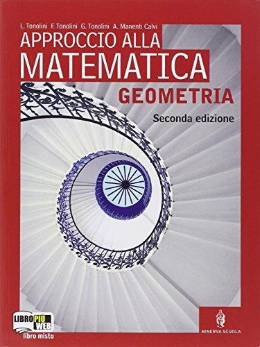 Approccio alla matematica. Geometria. Con espansione online. Per le Scuole superiori