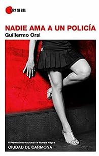 Nadie ama a un policía: Premio Internacional Ciudad de Carmona ) par Guillermo Orsí