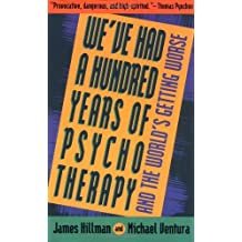 We've Had a Hundred Years of Psychotherapy--And the World's Getting Worse by James Hillman (1993-05-14)