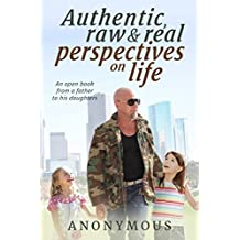 Authentic, Raw and Real Perspectives on Life: An open book from a father to his daughters (English Edition)
