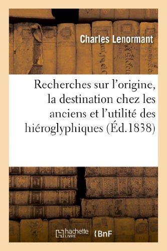 Recherches sur l'origine, la destination chez les anciens et l'utilité actuelle des hiéroglyphiques: d'Horapollon