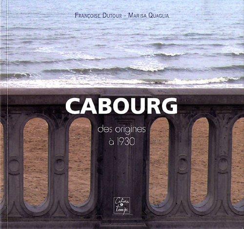Cabourg des origines à 1930 par Françoise Dutour, Marisa Quaglia