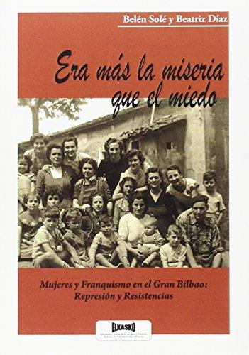 Era más la miseria que el miedo.: Mujeres y Franquismo en el Gran Bilbao: Represión y Resistencias por Belen Solé