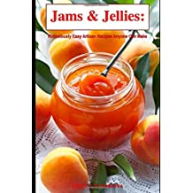 Jams & Jellies: Ridiculously Easy Artisan Recipes Anyone Can Make (Summer Flavors in Jars, Band 1)