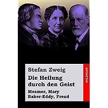 Die Heilung durch den Geist: Mesmer, Mary Baker-Eddy, Freud