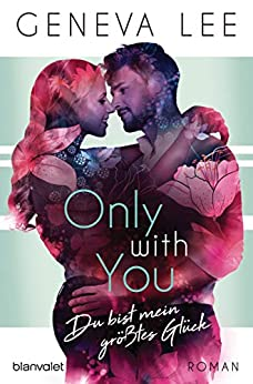 Only with You - Du bist mein größtes Glück: Roman (Girls in Love 3) von [Lee, Geneva]