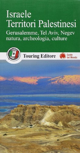 Israele. Territori palestinesi. Gerusalemme, Tel Aviv, Negev, natura, archeologia, culture