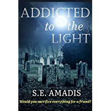 Addicted to the Light (A Harrowing Psychological Thriller): Would You Sacrifice Everything for a Friend? (The Annasuya Thrillers Book 2)