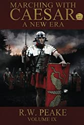 Marching With Caesar-A New Era: A New Era (Volume 9) by R W Peake (2014-07-26)