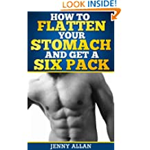 How To Flatten Your Stomach and Get Six Pack Abs