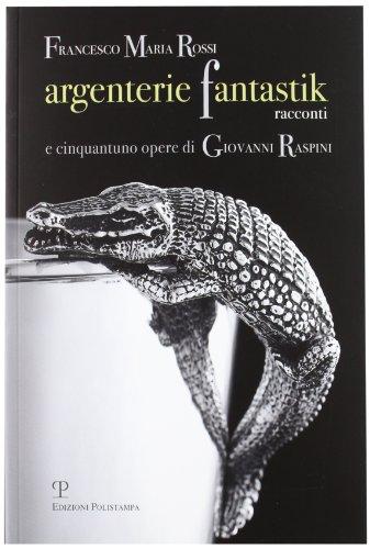 argenterie-fantastik-racconti-e-cinquantuno-opere-di-giovanni-raspini
