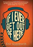 If I Ever Get Out of Here by Gansworth, Eric (2013) Hardcover