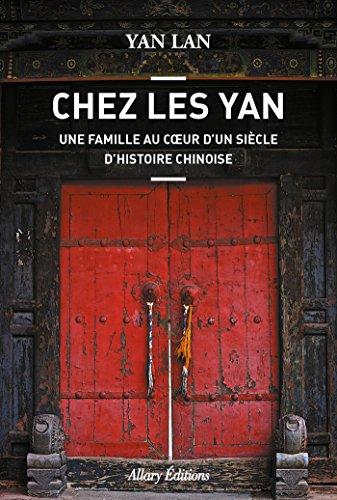 Chez Les Yan. Une famille au coeur d'un sicle d'histoire chinoise