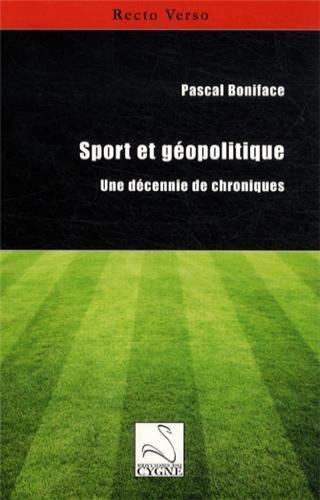 Sport et géopolitique : Une décennie de chroniques par Pascal Boniface