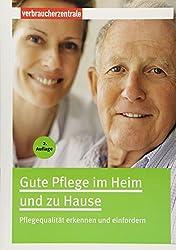 Gute Pflege im Heim und zu Hause: Pflegequalität erkennen und einfroedern
