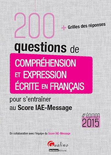 200 questions de compréhension et expression écrite en français pour s'entraîner au Score IAE-Message 2015 par From Gualino Editeur