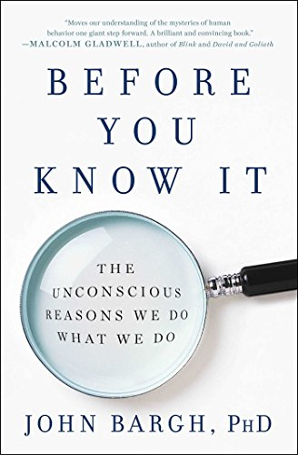 Before You Know It: The Unconscious Reasons We Do What We Do por John Bargh