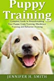 Puppy Training: Complete Guide to Housebreaking Your Puppy, Crate Training, Obedience Training and Behavior Training (Dog Care) (Volume 2) by Jennifer H. Smith (2015-10-04)