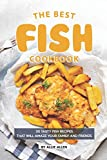 The Best Fish Cookbook: 30 Tasty Fish Recipes That Will Amaze Your Family