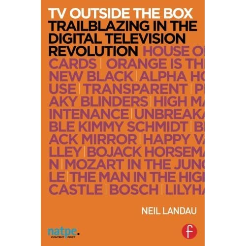 TV Outside the Box: Trailblazing in the Digital Television Revolution (NATPE Presents) by Neil Landau(2015-12-24)