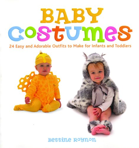 Baby Costumes: 24 Easy and Adorable Outfits to Make for Infants and Toddlers (Adorable Outfits)