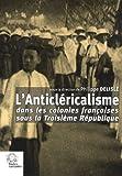 L'Anticléricalisme dans les colonies françaises sous la Troisième République