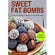 Sweet Fat Bombs: 35 Tasty Keto Recipes for  Weight Loss and Healthy Eating (Quick & Easy Recipes for Ketogenic, Paleo & Low-Carb Diets) (English Edition)