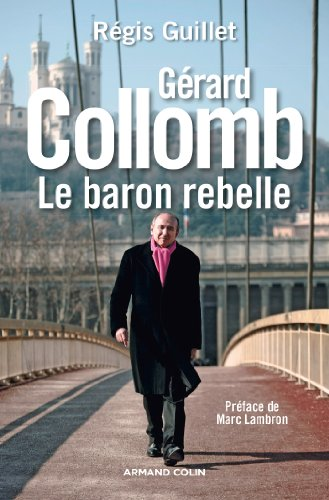 Gérard Collomb : Le baron rebelle (Hors Collection)