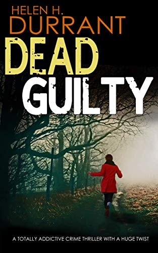 DEAD GUILTY a totally addictive crime thriller with a huge twist (English Edition)