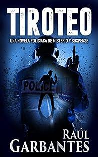 Tiroteo: Una novela policiaca de misterio y suspense par Raúl Garbantes