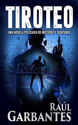 Tiroteo: Una novela policiaca de misterio y suspense por Raúl Garbantes