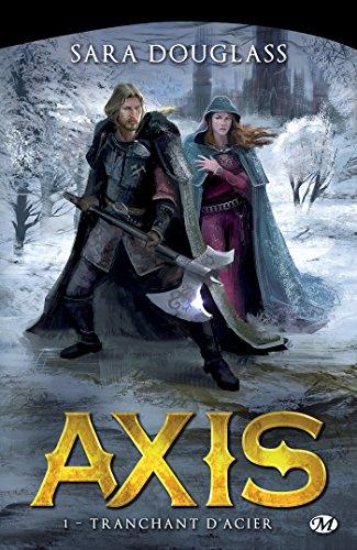 Tranchant d'acier: Axis, T1 (La Trilogie d'Axis) par Sara Douglass