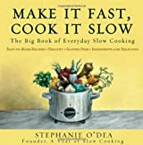Make It Fast, Cook It Slow : The Big Book of Everyday Slow Cooking