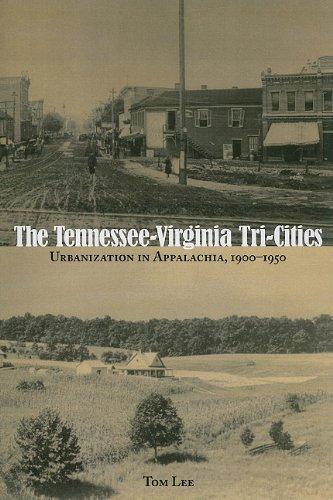 The Tennessee-Virginia Tri-Cities: Urbanization in Appalachia, 1900-1950
