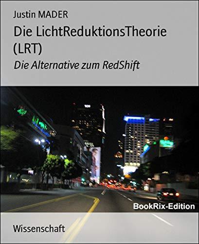 Die LichtReduktionsTheorie (LRT): Die Alternative zum RedShift